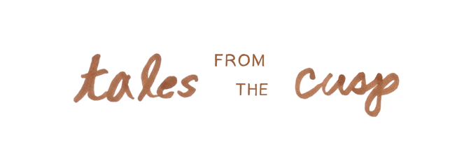 Tales from the Cusp - A delicious and creative life.